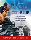 img - for From Blue Ribbon to Code Blue: A girl s courage, her mother s love, a miracle recovery book / textbook / text book