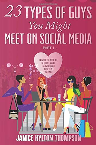 23 Types Of Guys You Might Meet On Social Media How To Be Wise As Serpents And Harmless Of Doves Part 1 Hylton Thompson Janice 9781946242082 Amazon Com Books