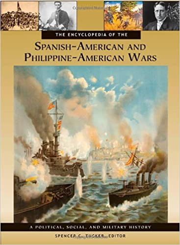 The Encyclopedia of the Spanish-American and Philippine-American Wars: A Political, Social, and Military History (3 Volumes)