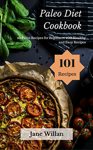 Paleo Diet Cookbook: 101 Paleo Recipes for Beginners with Healthy and Easy Recipes by Jane   Willan