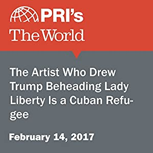 The Artist Who Drew Trump Beheading Lady Liberty Is a Cuban Refugee