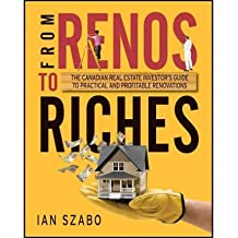 [(From Renos to Riches: The Canadian Real Estate Investor's Guide to Practical and Profitable Renovations )] [Author: Ian Szabo] [Apr-2013]
