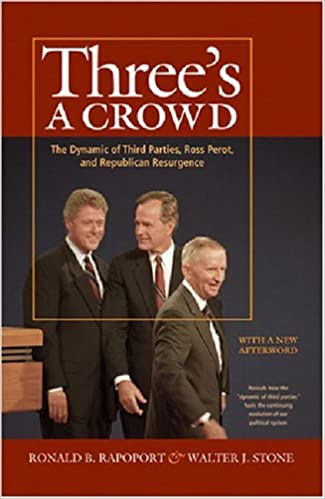 Three's a Crowd: The Dynamic of Third Parties, Ross Perot, and Republican Resurgence by Ronald B. Rapoport (2007-12-21)