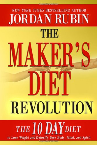 The Maker's Diet Revolution: The 10 Day Diet to Lose Weight and Detoxify Your Body, Mind and Spirit (Diet The Makers)