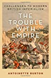 The Trouble with Empire: Challenges to Modern British Imperialism