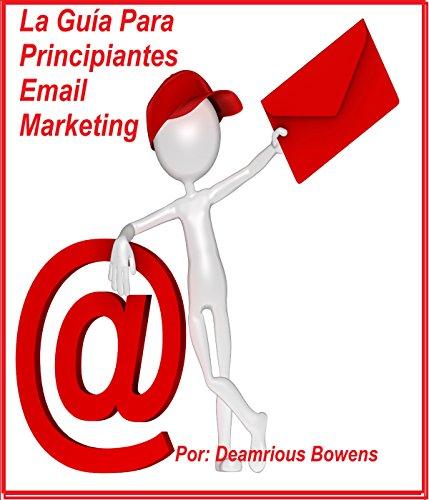 Descargar Libro La Guía Para Principiantes Email Marketing: Email Marketing 101 Demarious Bowens