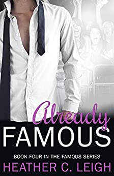 Already Famous (Famous Series Book 4) by [Leigh, Heather C.]