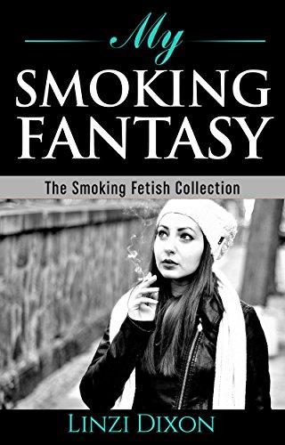 My Smoking Fantasy: The Smoking Fetish Collection eBook: Linzi Dixon