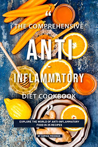 The Comprehensive Anti-inflammatory Diet Cookbook: Explore the World of Anti-Inflammatory Food in 25 Recipes
