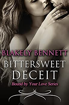 Bittersweet Deceit (Bound by Your Love Book 2) by [Bennett, Blakely]