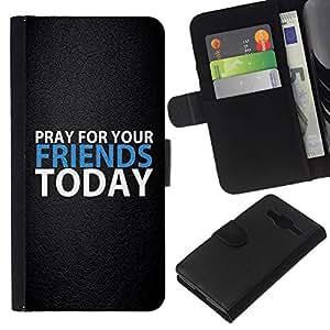 All Phone Most Case / Oferta Especial Cáscara Funda de cuero Monedero Cubierta de proteccion Caso / Wallet Case for Samsung Galaxy Core Prime // BIBLE Pray For Your Friends Today