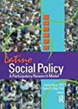 Latino Social Policy: A Participatory Research Model