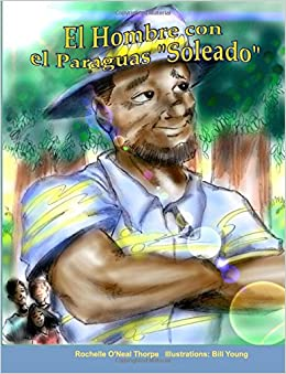 El Hombre con el Paraguas Soleado: The Man with the Sunny Umbrella (Spanish Edition): Rochelle ONeal Thorpe, Bill Young: 9781985432673: Amazon.com: Books