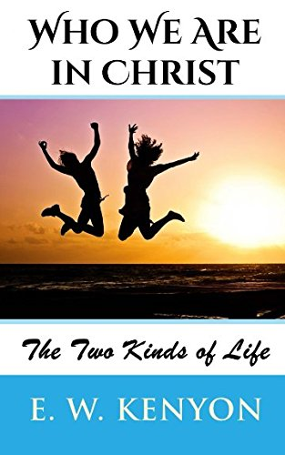 Who We Are in Christ: The Two Kinds of Life