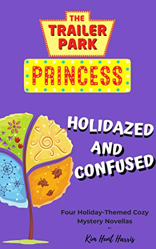 Holidazed and Confused: Four Trailer Park Princess Cozy Mystery Novellas by [Hunt Harris, Kim]
