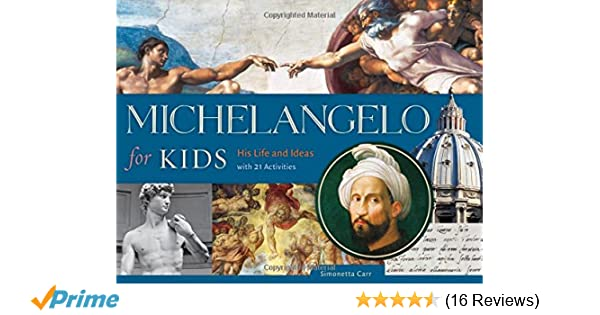 michelangelo for kids his life and ideas with 21 activities