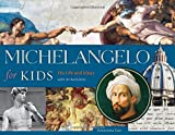 Michelangelo for Kids: His Life and Ideas, with 21 Activities (For Kids series)