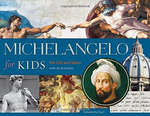 Michelangelo for Kids: His Life and Ideas, with 21 Activities (For Kids -