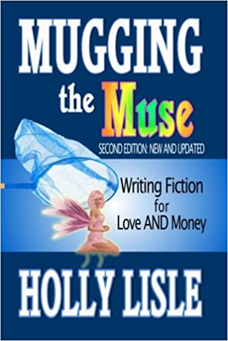 Mugging the Muse: Writing Fiction for Love AND Money: Second ...