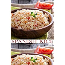 Spanish Rice Recipes: The Everyday Rice Cookbook: Learn to Cook Soups, Rice and Desserts with Your Own Rice Cooker