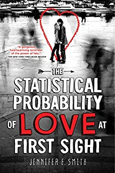 The Statistical Probability of Love at First Sight by [Smith, Jennifer E.]
