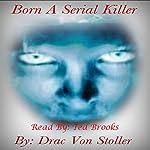 Born a Serial Killer | Drac Von Stoller