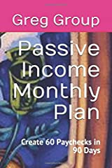 Passive Income Monthly Plan: Create 60 Paychecks in 90 Days Paperback