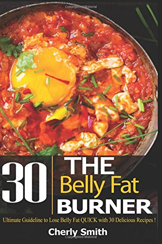 Download The Belly Fat Burner: Ultimate Guideline to Lose Belly Fat Quick with 30 Delicious Recipes! PDF