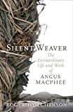The Silent Weaver : The Extraordinary Life and Art of Angus MacPhee, Hutchinson, Roger, 1841589713