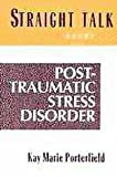 Straight Talk about Post-Traumatic Stress Disorder, Marie K. Porterfield, 0816032580