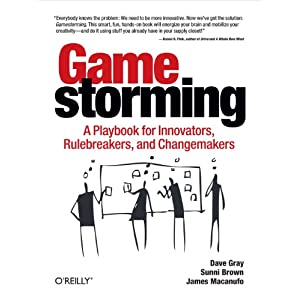 Gamestorming: A Playbook for Innovators, Rulebreakers, and Changemakers Paperback – 2 Aug. 2010