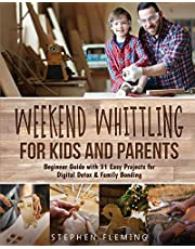 Weekend Whittling For Kids And Parents: Beginner Guide with 31 Easy Projects for Digital Detox & Family Bonding