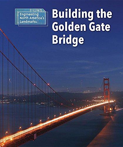 Building the Golden Gate Bridge (Engineering North America's Landmarks)