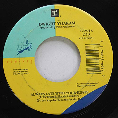 (DWIGHT YOAKAM 45 RPM ALWAYS LATE WITH YOUR KISSES / 1,000 MILES)