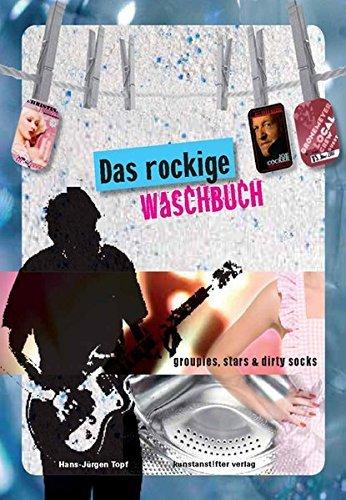 Das rockige Waschbuch: Groupies, stars & dirty socks by Hans J Topf (2008-10-08)