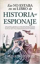 Eso No Estaba En Mi Libro De Historia Del Espionaje: Amazon.es ...