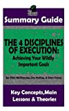 img - for SUMMARY: The 4 Disciplines of Execution: Achieving Your Wildly Important Goals by: Chris McChesney, Sean Covey, Jim Huling | The MW Summary Guide ... Leadership, Goal Setting, Project Management) book / textbook / text book