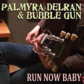 Run Now Baby by Palmyra Delran & Bubble Gun on Amazon Music