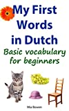 My First Words in Dutch: Basic vocabulary for beginners (Learn Dutch Book 1)