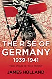 The Rise of Germany, 1939-1941: The War in the West, Volume 1