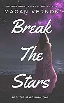 Break The Stars (Defy The Stars Book 2) by [Vernon, Magan]
