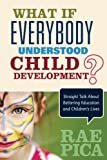 img - for What If Everybody Understood Child Development?: Straight Talk About Bettering Education and Children s Lives book / textbook / text book