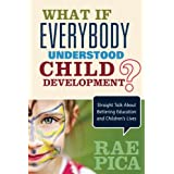 What If Everybody Understood Child Development?: Straight Talk About Bettering Education and Children′s Lives