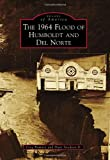 The 1964 Flood of Humboldt and Del Norte, Greg Rumney and Dave Stockton Jr., 1467130885