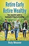 Retire Early Retire Wealthy: Your Essential Guide To Successful Property Investing