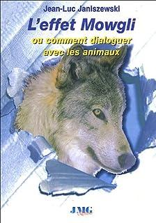 L'effet Mowgli, ou, Comment dialoguer avec les animaux, Janiszewski, Jean-Luc