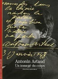 Antonin Artaud : Un insurgé du corps par Evelyne Grossman