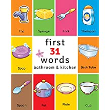 First 31 Words: Bathroom and Kitchen Vocabulary for Bright Preschool Kids (First Words Book 1)