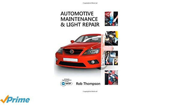 Workbook For Thompsonu0027s Automotive Maintenance U0026 Light Repair: Rob  Thompson: 9781111307424: Amazon.com: Books