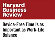Device-Free Time Is as Important as Work-Life Balance Other by Charlotte Lieberman Narrated by Fleet Cooper